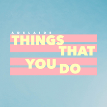 Things That You Do by Adelaide