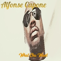 What Chu Want by Alfonse Capone