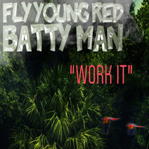 Batty Man Work It by Fly Young Red