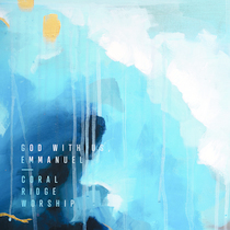 God with Us, Emmanuel by Coral Ridge Worship