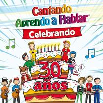 Celebrando 30 Años by Cantando Aprendo a Hablar
