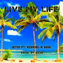 Live My Life (feat. Ezekiel & Segi) by 1KTui