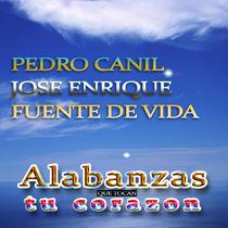 Alabanzas que tocan tu corazon by Pedro Canil, Jose Enrique & Fuente de Vida