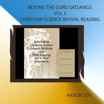 Beyond the Guru Satsangs, Vol. 3 (Christian Science Revival Reading) by Aaron Joy