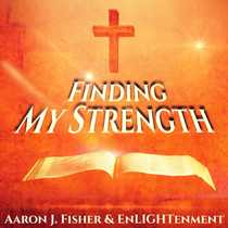 Finding My Strength by Aaron J. Fisher & Enlightenment