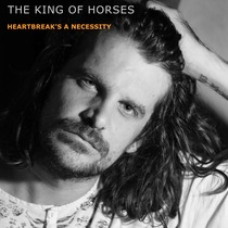 Heartbreak's a Necessity by The King of Horses