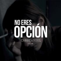 No Eres Opción by Carne & Soul