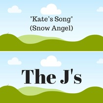 """""""Kate's Song"""" (Snow Angel) by The J's"""