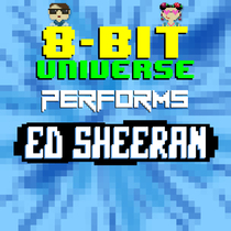 8 Bit Universe Performs Ed Sheeran by 8 Bit Universe