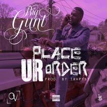 Place Ur Order by Big Gunt