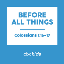 Before All Things (feat. Payne Bridges) [Colossians 1:16-17] by CBC Kids