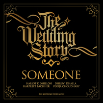 "Someone (From the Motion Picture ""The Wedding Story"") by Harjot K Dhillon, Dhruv Dhalla, Harpreet Bachher & Pooja Choudhary"