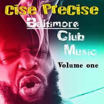 Baltimore Club Music, Vol.1 by Cise PreCise
