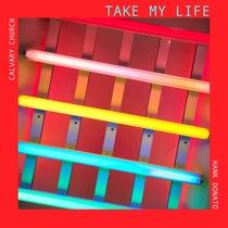 Take My Life (feat. Hank Donato) by Calvary Church
