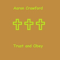Trust and Obey by Aaron J Crawford