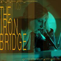 The Iron Bridge (Original Motion Picture Soundtrack) by Andrey Dergachev
