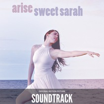 Arise Sweet Sarah (Original Motion Picture Soundtrack) by Various Artists