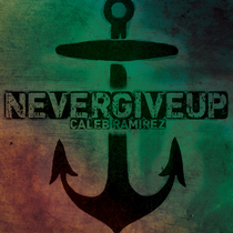 Never Give Up by Caleb Ramirez
