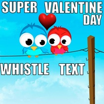 Super Valentine Day Whistle Text by Love-y Dove-y Girl Friend Ring Ring Tone Alert