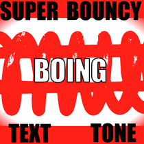 Super Bouncy Boing Text Tone by Boing Spring Ring Tone Super Cool