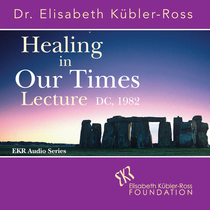 Healing in Our Times Lecture, DC, 1982 by Dr. Elisabeth Kubler-Ross
