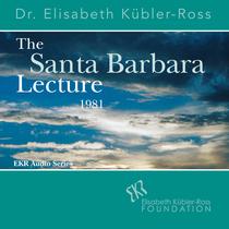 The Santa Barbara Lecture 1981 by Dr. Elisabeth Kubler-Ross