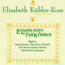 Lessons from the Dying Patient - Part 1 - Introduction: The Fear of Death; The Verbal & Non-Verbal Symbolic Language by Dr. Elisabeth Kubler-Ross