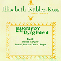 Lessons from the Dying Patient - Part 2 - Stages of Dying: Denial, Pseudo-Denial, Anger by Dr. Elisabeth Kubler-Ross