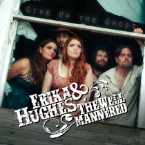 Give Up the Ghost by Erika Hughes & The Well Mannered