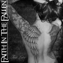 Too Late by Faith in the Fallen
