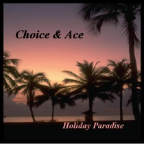 Holiday Paradise by Choice & Ace