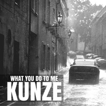 What You Do to Me by Kunze