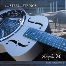 From Steel to Strings - Guitar Virtuoso Vol. 1 by Angelo M