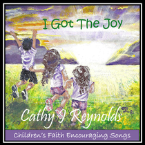I Got the Joy (Children's Faith Encouraging Songs) by Cathy Reynolds
