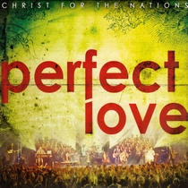 Perfect Love (Live) by Christ For The Nations Music