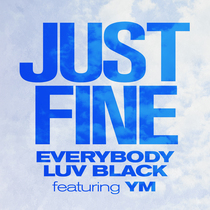 Just Fine (feat. YM) by Everybody Luv Black