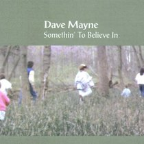 Somethin' To Believe In by Dave Mayne