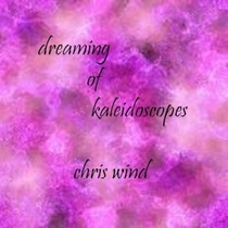 Dreaming of Kaleidoscopes by Chris Wind
