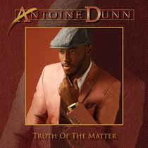 Truth of the Matter (Deluxe Version) by Antoine Dunn