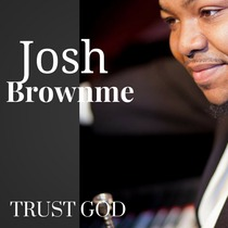 Trust God by Josh Brownme