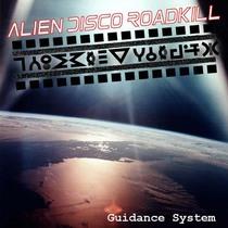 Guidance System by Alien Disco Roadkill