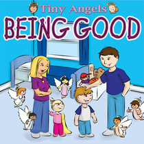 Tiny Angels:  Being Good by Wade & Melissa Hooker