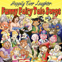 Happily Ever Laughter:  Funny Fairy Tale Songs by The Fairy Tale Pops