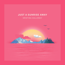 Just a Sunrise Away by Kristina Halloway