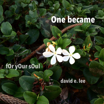 One Became by David E. Lee