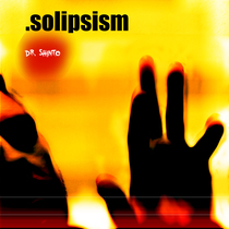 Solipsism by Dr. Shinto