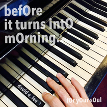 Before It Turns Into Morning (For Your Soul) by David E. Lee