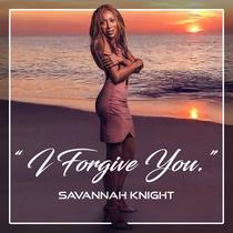 I Forgive You by Savannah Knight