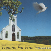 Hymns for Him by T Marshall Kelly