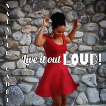 Live It Out Loud by Natalie Cadét